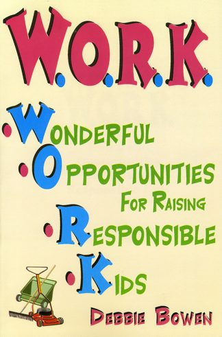 W.O.R.K: Wonderful Opportunities for Raising Responsible Kids book cover
