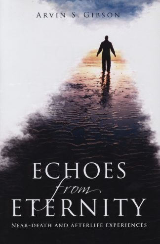 Echoes From Eternity: Near-Death and Afterlife Experiences book cover